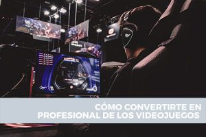 Cómo convertirte en jugador profesional de videojuegos