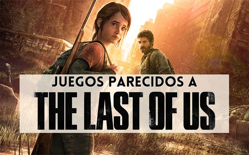 juegos parecidos a the last of us